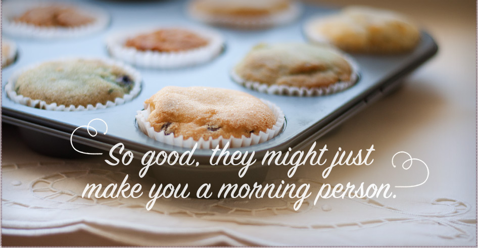 So good, they might just make you a morning person.