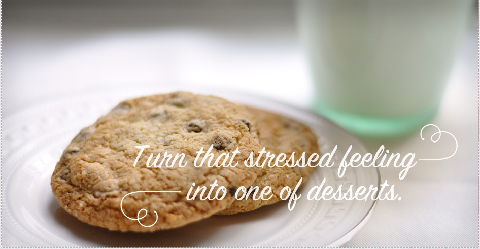Turn that stressed feeling into one of the desserts.