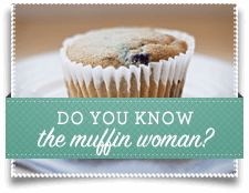 Do You Know the Muffin Woman?