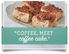 Coffee, meet coffee cake.