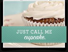 Just call me cupcake.