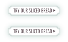 Try our sliced bread